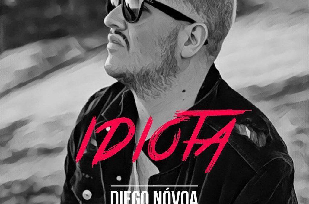"""""""Idiota"""" el nuevo éxito de Diego Nóvoa"""