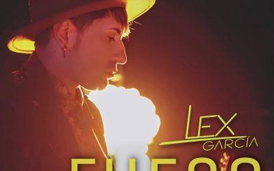 """Lex García y su nuevo single """"Fuego"""" toda una declaración de intenciones"""